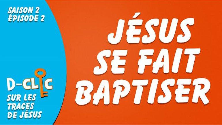 Sur les traces de Jésus : Jésus se fait baptiser   D-Clic S2E2