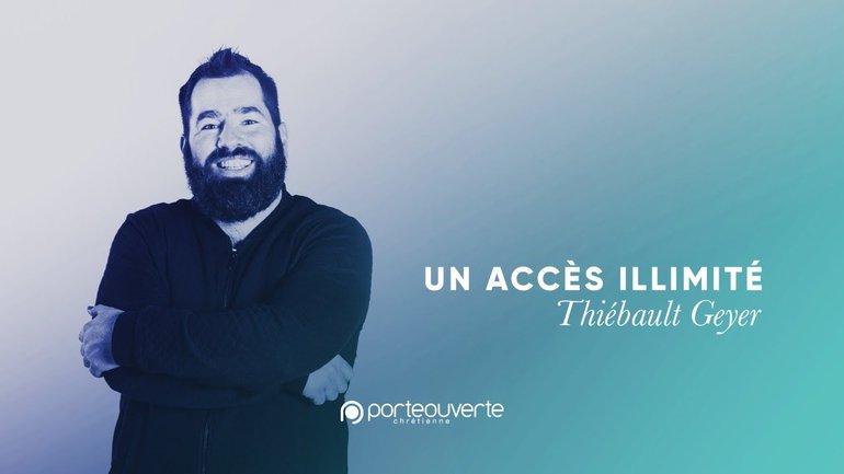 Un accès illimité - Thiébault Geyer [Culte PO 13/10/2020]