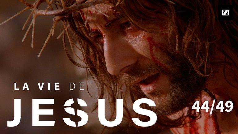 La crucifixion de Jésus | La vie de Jésus | 44/49