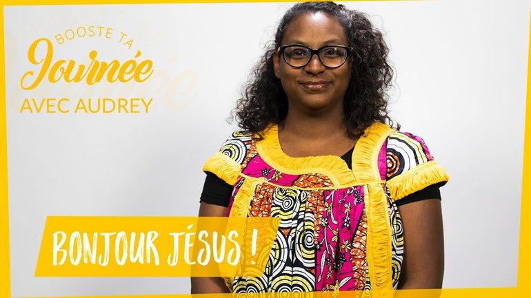 Booste ta journée -  Audrey Salafranque - Bonjour Jésus !