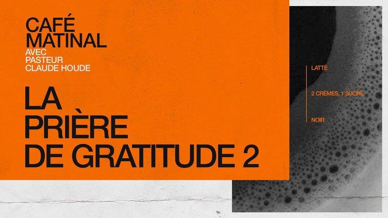22 Février 2021 | Les prières de Paul: La prière de gratitude 2 | Claude Houde