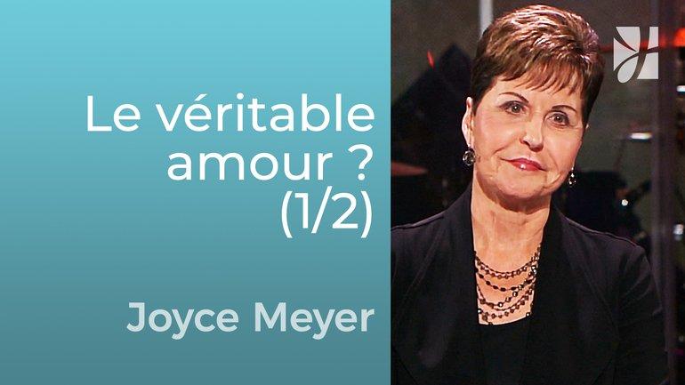 Qu'est-ce que le véritable amour ? (1/2) - Joyce Meyer - Grandir avec Dieu