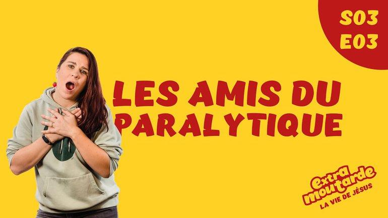 Les amis du paralytique - Extra Moutarde - Saison 3 Épisode 3
