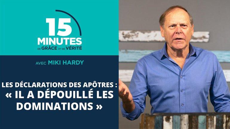 « Il a dépouillé les dominations » | Les déclarations des apôtres #17 | Miki Hardy