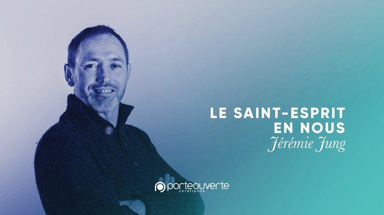 Le Saint-Esprit en nous - Jérémie Jung [Culte PO 29/09/2020]