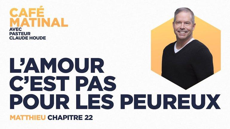 24 mai 2021   Matthieu 22 : L'amour c'est pas pour les peureux   Claude Houde