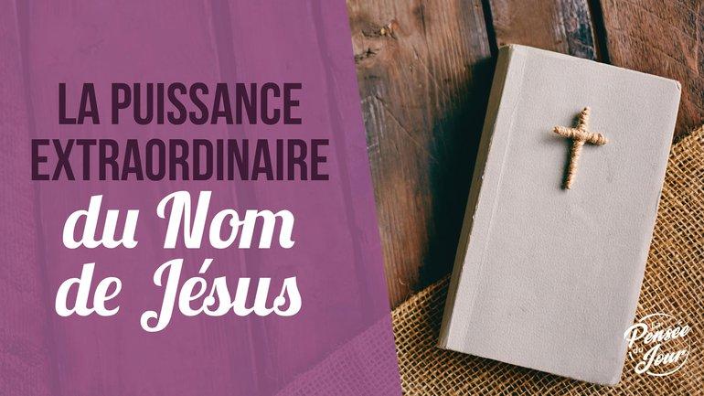 La puissance extraordinaire du Nom de Jésus