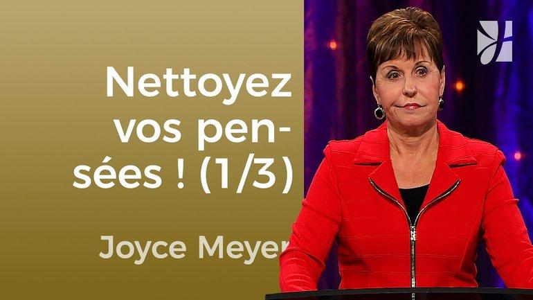 Nettoyez vos pensées (1/3) - Joyce Meyer - Maîtriser mes pensées