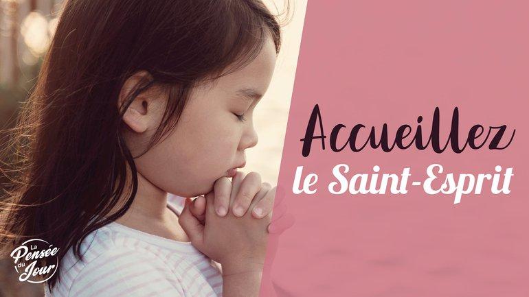 Accueillez le Saint-Esprit !