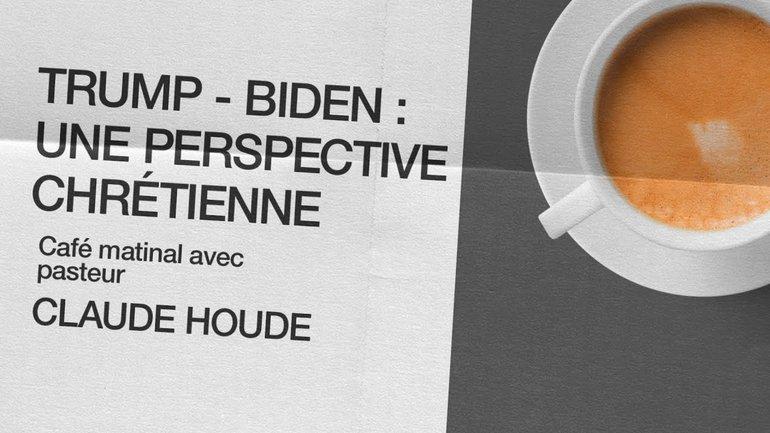 9 Novembre 2020 _Trump - Biden : une perspective chrétienne _Claude Houde