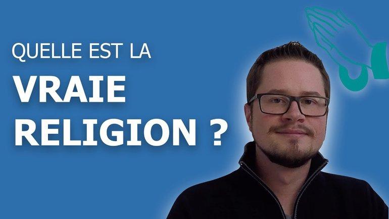Quelle est la vraie religion ?
