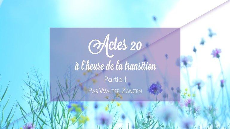 Actes 20, à l'heure de la transition, partie 1 - Walter Zanzen - Culte du 21 mars 2021