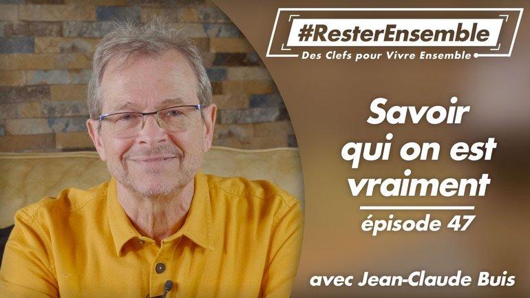 #ResterEnsemble // 47 - Savoir qui on est vraiment - par Jean-Claude Buis