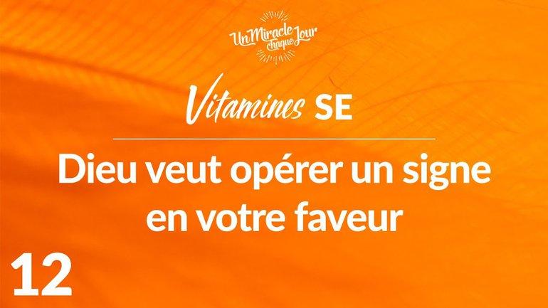 Vitamines SE 12 - Dieu Veut Opérer Un Signe En Votre Faveur