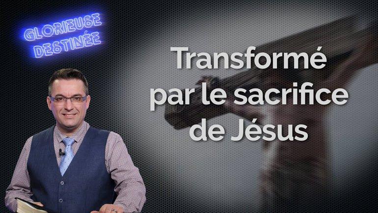 Transformé par le sacrifice de Jésus