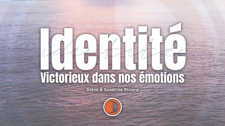 Live Identité : victorieux dans nos émotions  avec Stève et Sandrine Rivière