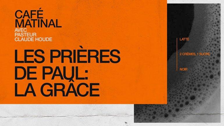 15 Février 2021 | Les prières de Paul: La grâce | Claude Houde