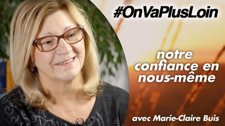 #OnVaPlusLoin avec Marie-Claire Buis // Notre confiance en nous-même