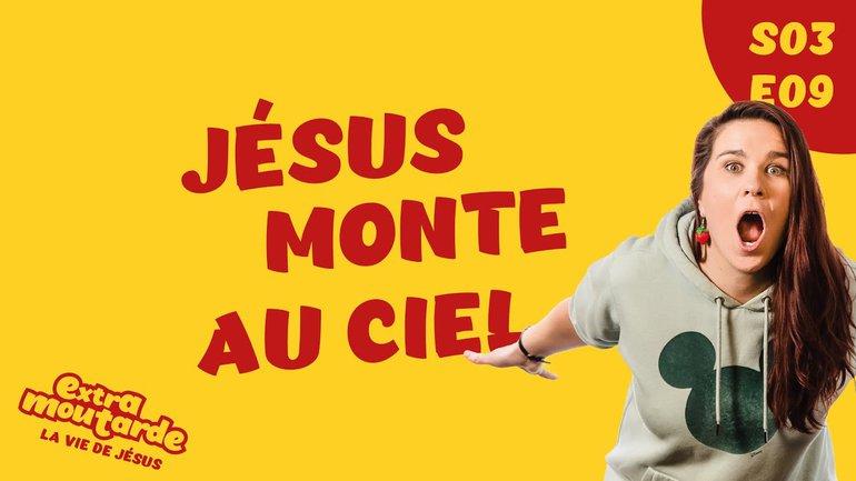 Jésus monte au ciel - Extra Moutarde - Saison 3 Épisode 9