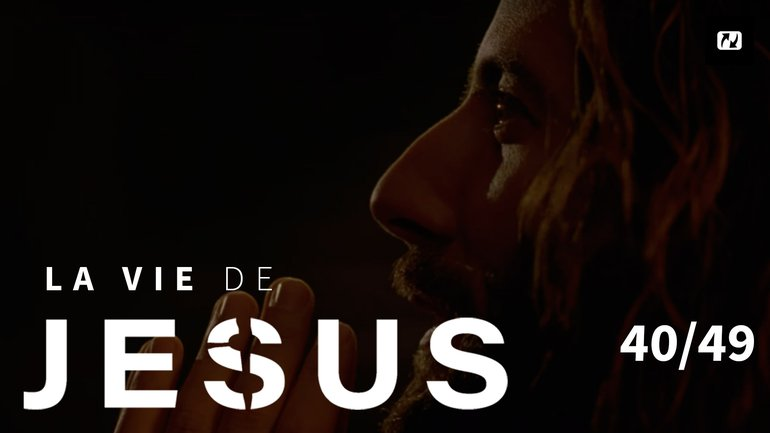 Jésus prie pour ses disciples | La vie de Jésus | 40/49