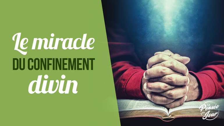 Le miracle du confinement divin