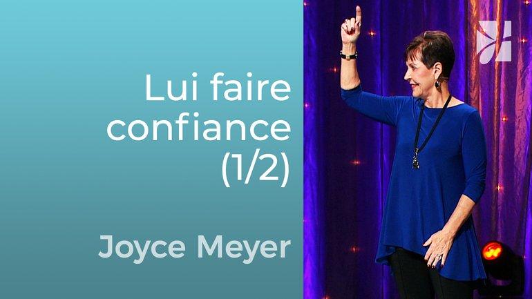 Faire confiance à Dieu (1/2) - Joyce Meyer - Grandir avec Dieu