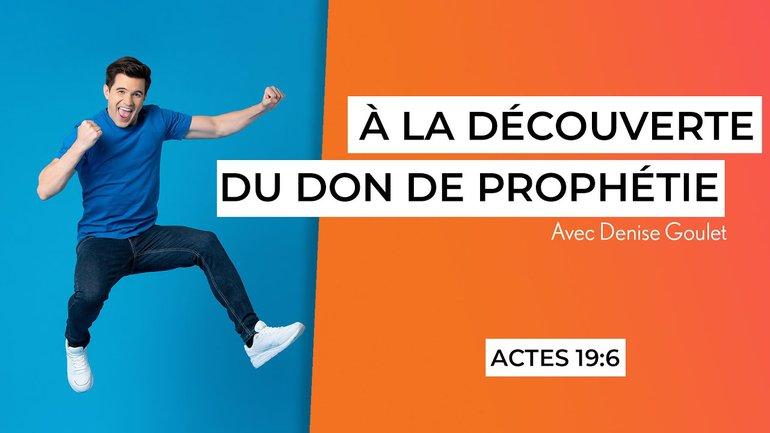 Vous pouvez tous prophétiser! (6/7) - Actes 19:6 - Denise Goulet
