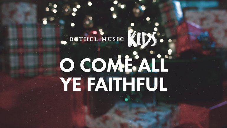 Bethel Music Kids - O Come All Ye Faithful