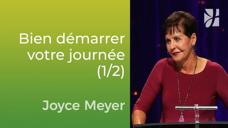 Bien démarrer votre journée (1/2) - Joyce Meyer - Vivre au quotidien