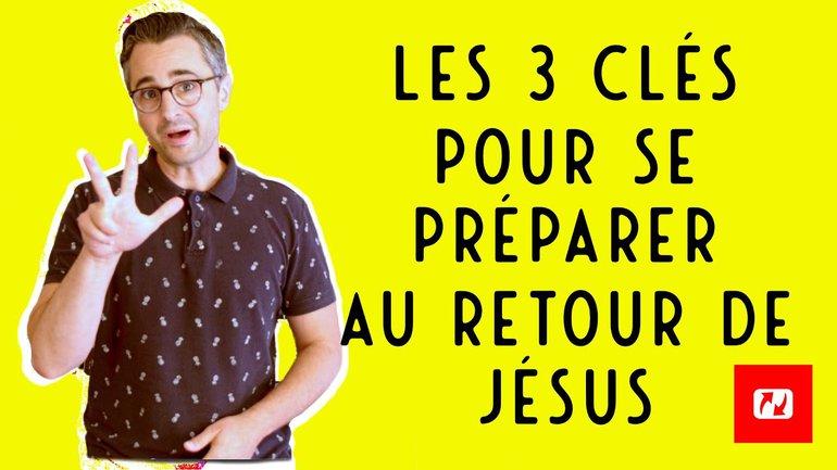 LES 3 CLÉS POUR SE PRÉPARER AU RETOUR DE JÉSUS 🗝️🗝️🗝️