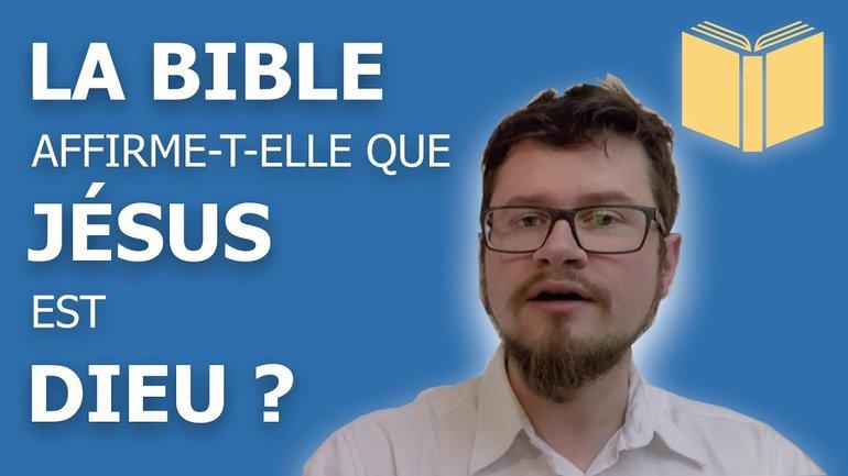 La Bible affirme-t-elle que Jésus est Dieu ?