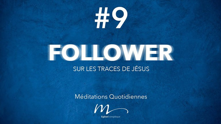 Follower Méditation 9 - L'essence du vrai disciple - Jérémie Chamard
