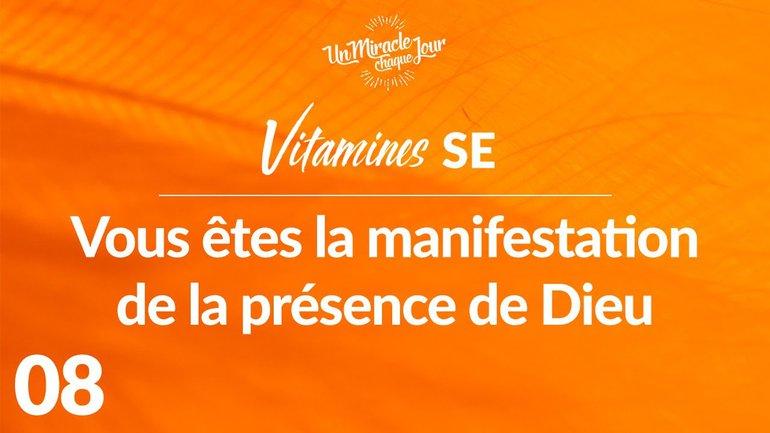 Vitamines SE 08 - Vous Êtes La Manifestation De La Présence De Dieu