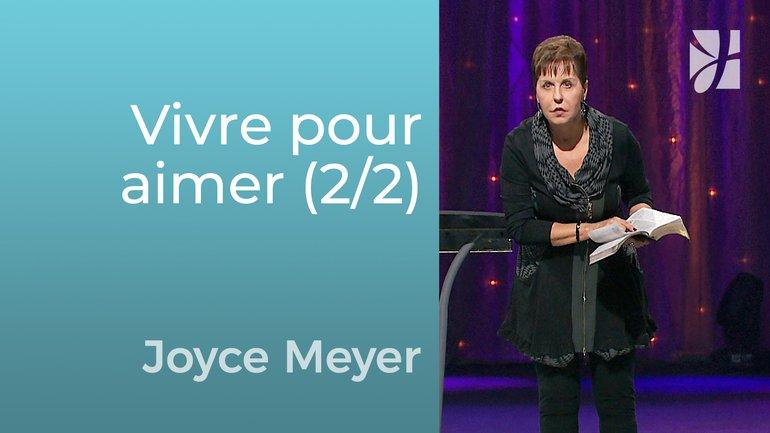 Vivre pour aimer (2/2) - Joyce Meyer - Grandir avec Dieu