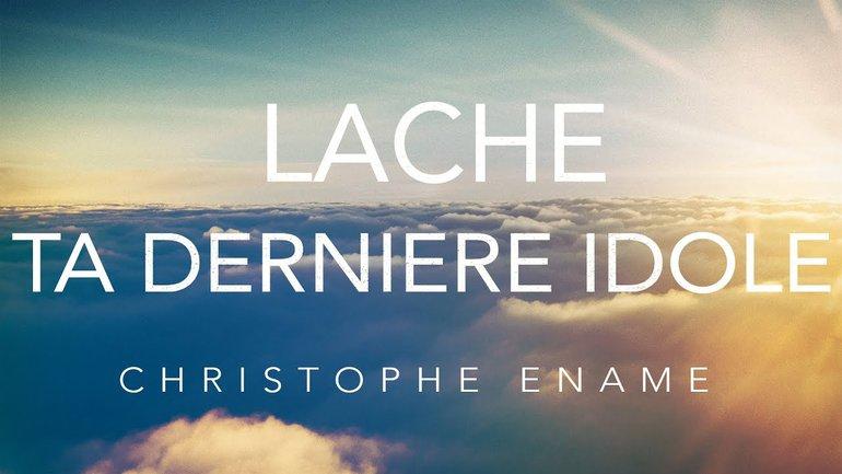 Lâche ta dernière idole | Christophe Énamé