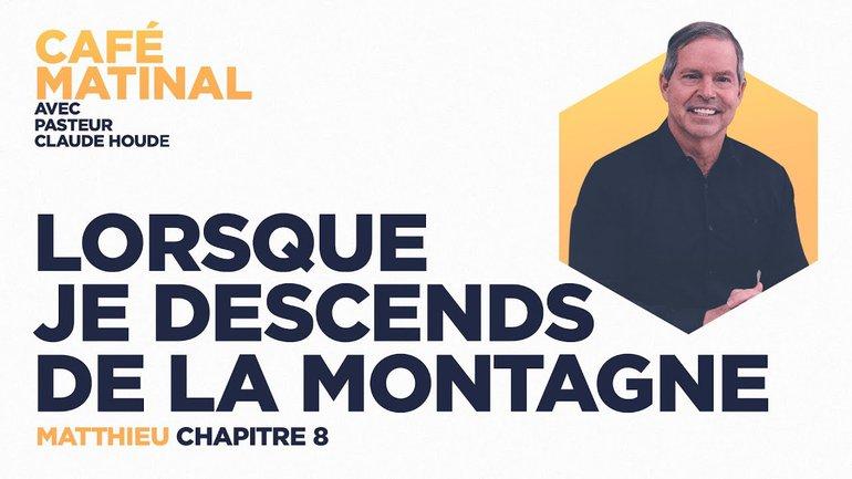 26 mars 2021 | Matthieu 8 : Lorsque je descends de la montagne  | Claude Houde