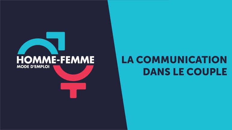 """""""Homme/Femme mode d'emploi"""" : émission n°5 : La communication dans le couple"""