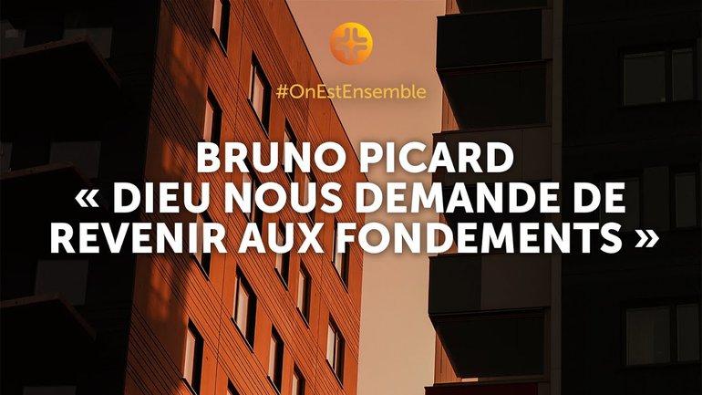"""#OnEstEnsemble   Bruno Picard : """"Dieu nous demande de revenir aux fondements"""""""