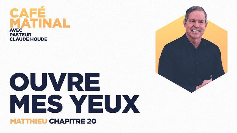 17 mai 2021   Matthieu 20 : Ouvre mes yeux   Claude Houde