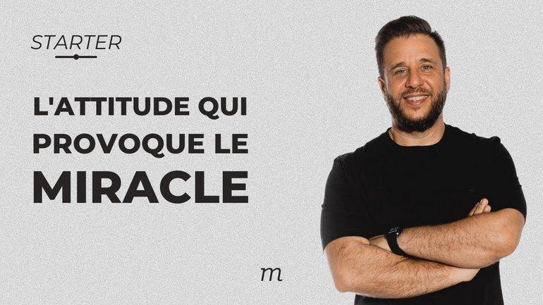 L'attitude qui provoque le miracle
