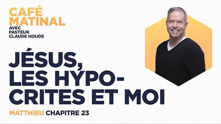 28 mai 2021   Matthieu 23 : Jésus les hypocrites et moi   Claude Houde