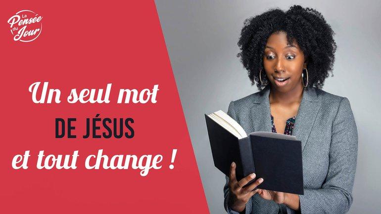 Un seul mot de Jésus et tout change