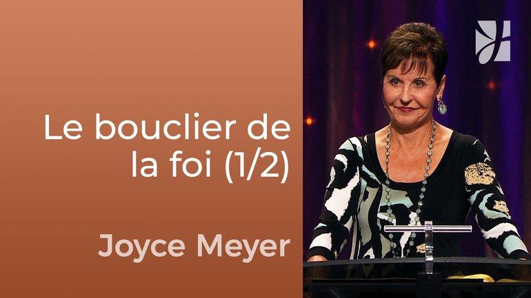 Le bouclier de la foi (1/2) - Joyce Meyer - Fortifié par la foi