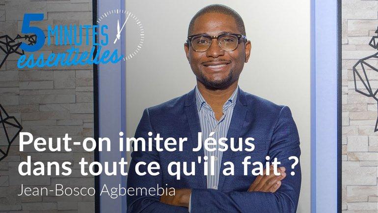 5 Minutes Essentielles -  Jean-Bosco Agbemebia  - Peut-on imiter Jésus dans tout ce qu'il a fait