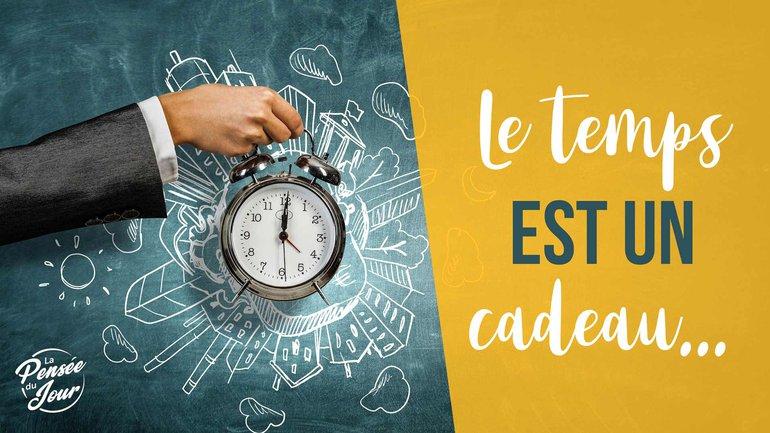 Le temps est un cadeau...
