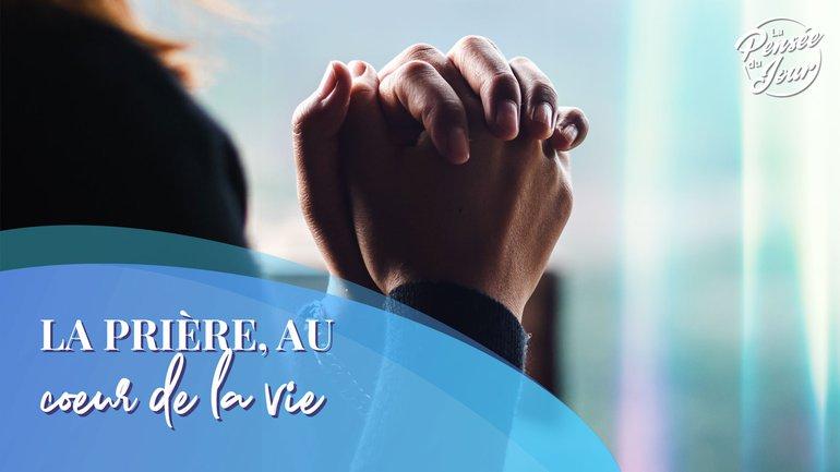 La prière, au cœur de la vie