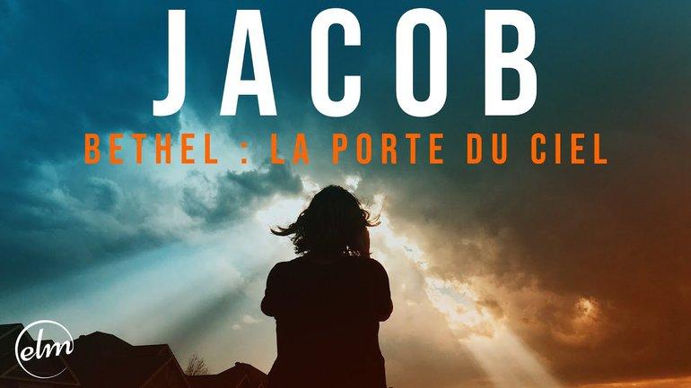 Jacob - Béthel : La porte du ciel