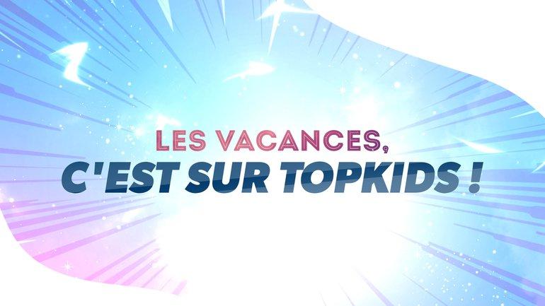 Les vacances... c'est sur TopKids ! 👫