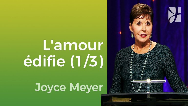 L'amour édifie (1/3) - Joyce Meyer - Vivre au quotidien