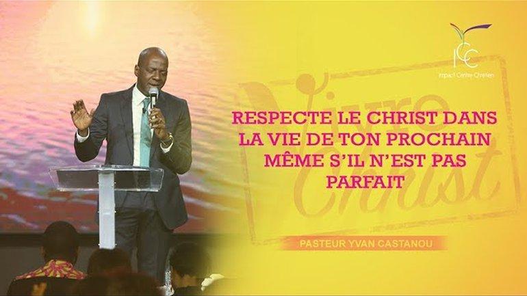 Pasteur Yvan CASTANOU - Respecte le Christ dans la vie de ton prochain même s'il n'est pas parfait